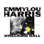 Emmylou Harris // Wrecking Ball Deluxe Reissue