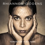 Rhiannon Giddens // Tomorrow Is My Turn