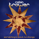 Robin Trower // Something's About To Change