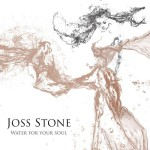 Joss Stone // Water For Your Soul