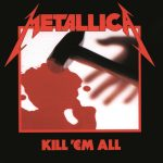 Metallica // Remasters: Kill 'Em All & Ride The Lightning