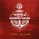Tequila & The Sunrise Gang // Fire Island