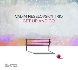 Vadim Neselovskyi Trio Get Up And Go Cover