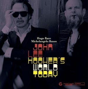 Hugo Race & Michelangelo Russo John Lee Hooker's World Today Cover