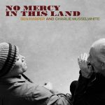 Ben Harper & Charlie Musselwhite // No Mercy In This Land