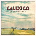 Calexico The Thread That Keeps Us Cover