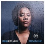 Indra Rios-Moore // Carry My Heart