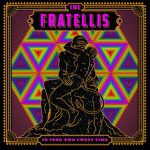 The Fratellis // In Your Own Sweet Time