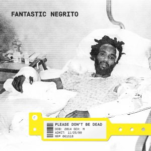 Fantastic Negrito Please Don't Be Dead Cover