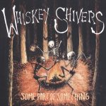 Whiskey Shivers Some Part of Something Cover