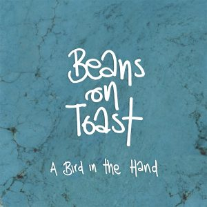 Beans On Toast A Bird In The Hand Cover