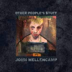 John Mellencamp Other Peoples Stuff Cover