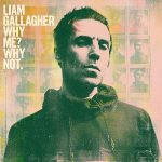 Liam Gallagher // Why Me? Why Not.