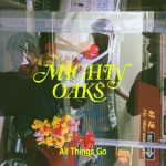Mighty Oaks // All Things Go