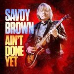 Savoy Brown // Ain't Done Yet
